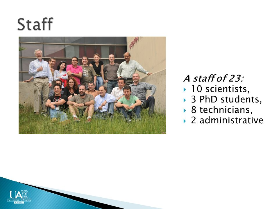 A staff of 23:  10 scientists,  3 PhD students,  8 technicians,  2 administrative