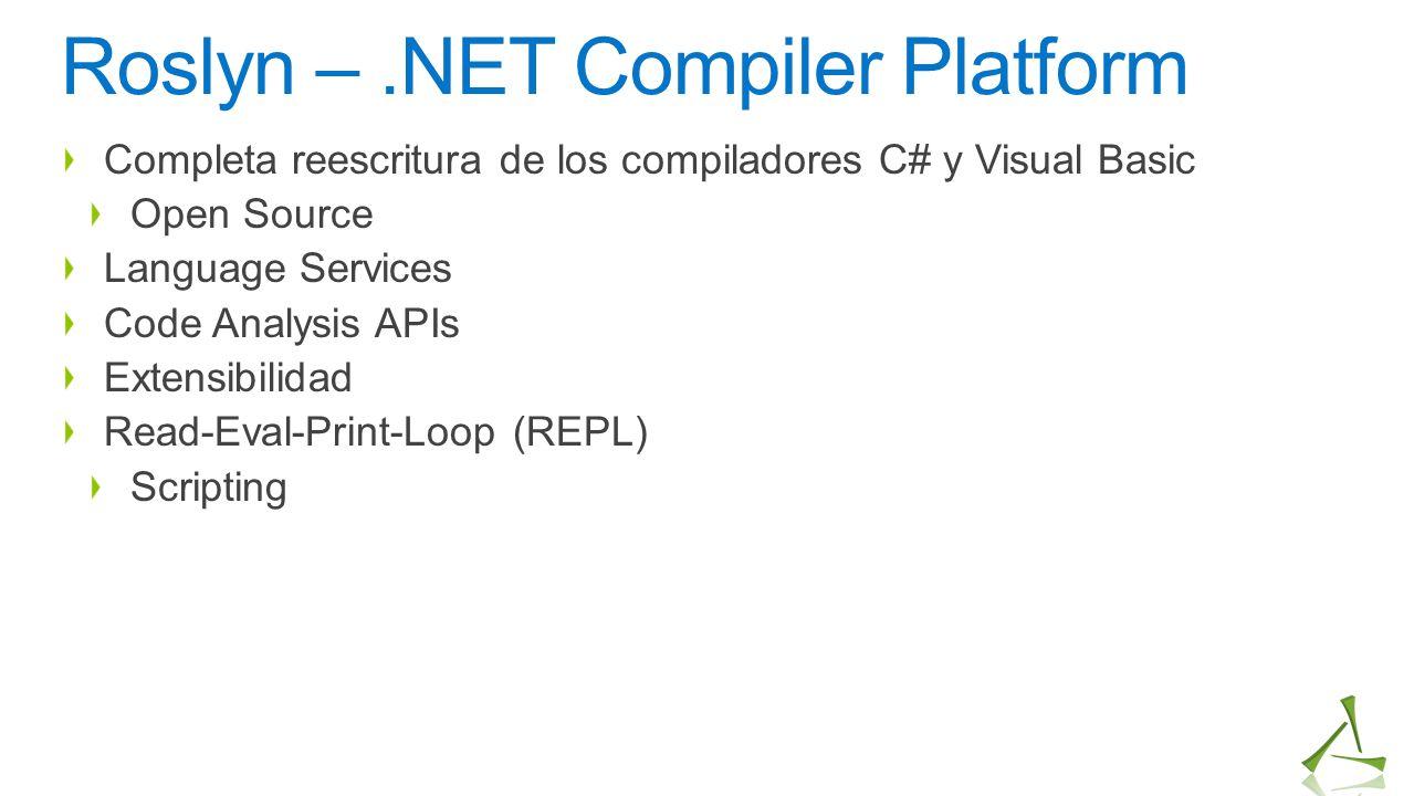 Roslyn –.NET Compiler Platform Completa reescritura de los compiladores C# y Visual Basic Open Source Language Services Code Analysis APIs Extensibili