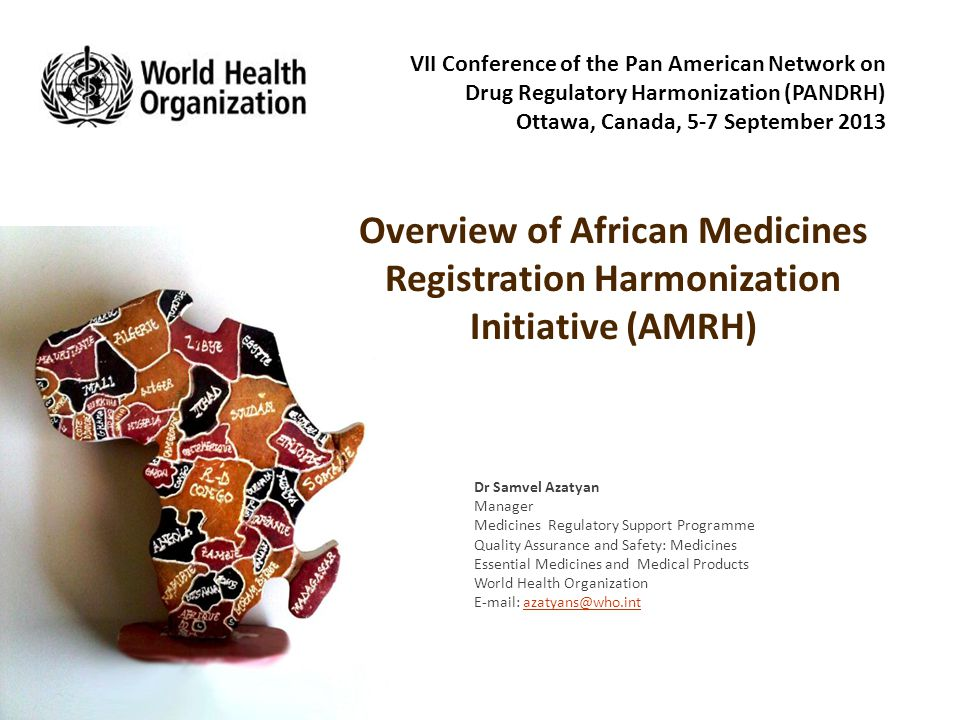 Overview of African Medicines Registration Harmonization Initiative (AMRH) Dr Samvel Azatyan Manager Medicines Regulatory Support Programme Quality As
