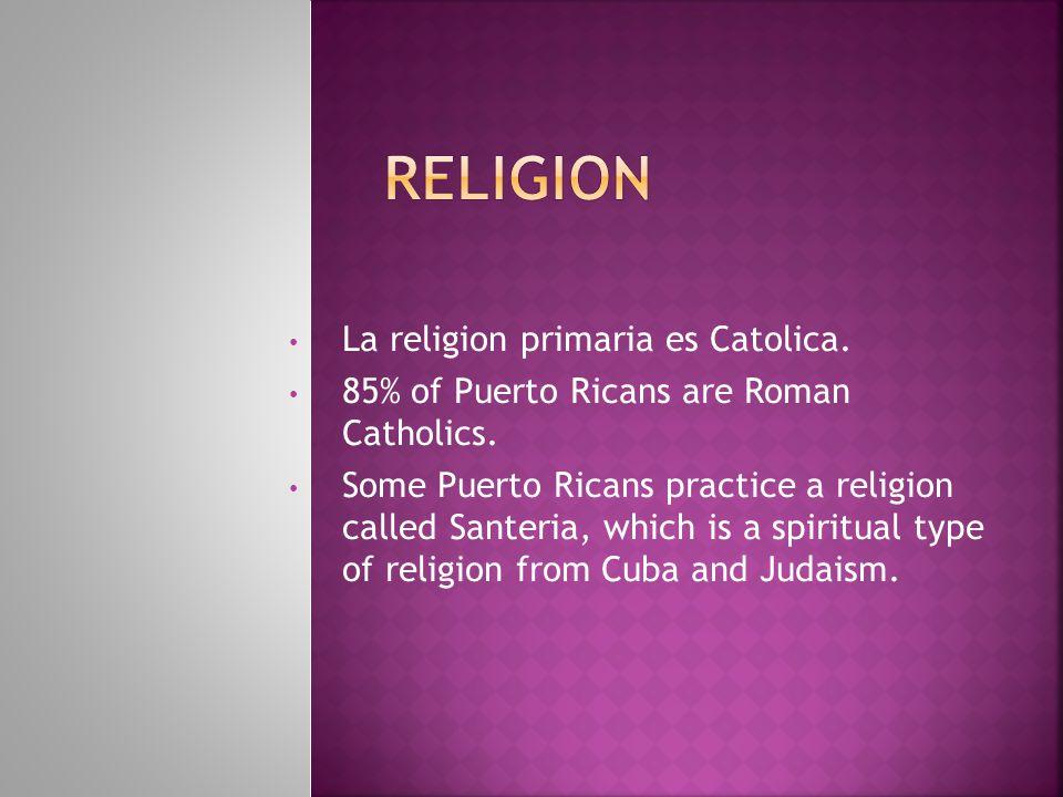 La religion primaria es Catolica.85% of Puerto Ricans are Roman Catholics.