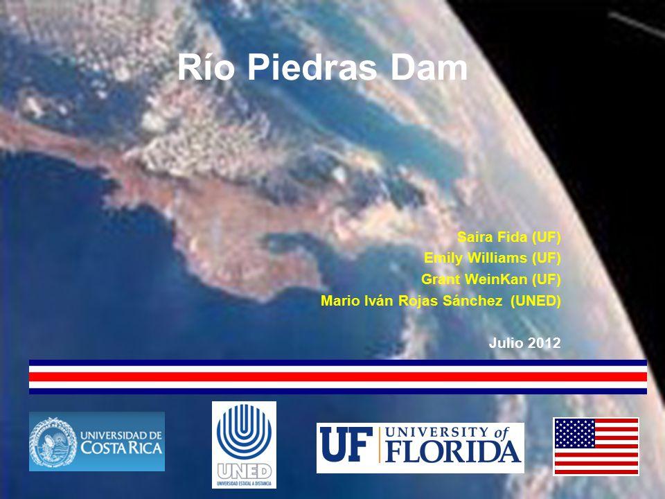 Río Piedras Dam Saira Fida (UF) Emily Williams (UF) Grant WeinKan (UF) Mario Iván Rojas Sánchez (UNED) Julio 2012