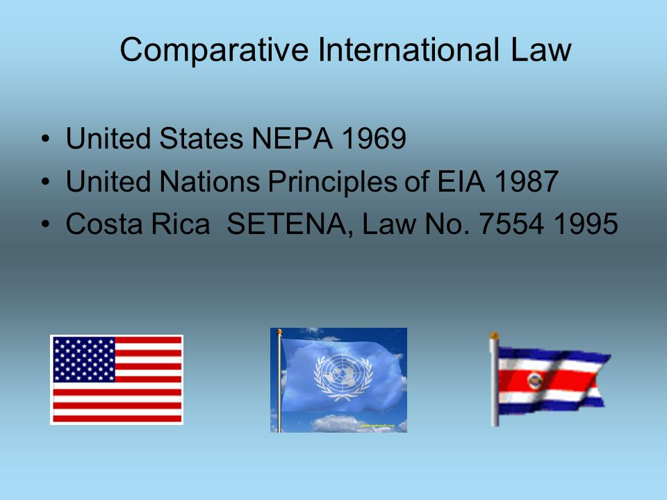 Comparative International Law United States NEPA 1969 United Nations Principles of EIA 1987 Costa Rica SETENA, Law No.