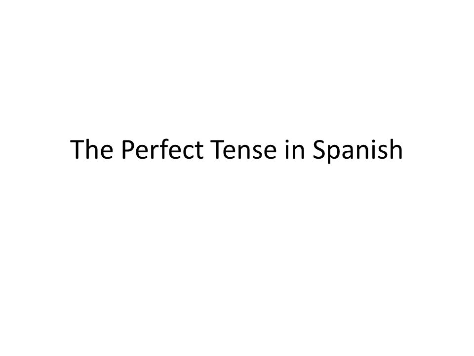 The Perfect Tense in Spanish