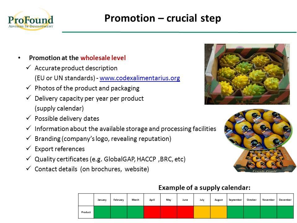 Promotion at the wholesale level Accurate product description (EU or UN standards) - www.codexalimentarius.orgwww.codexalimentarius.org Photos of the