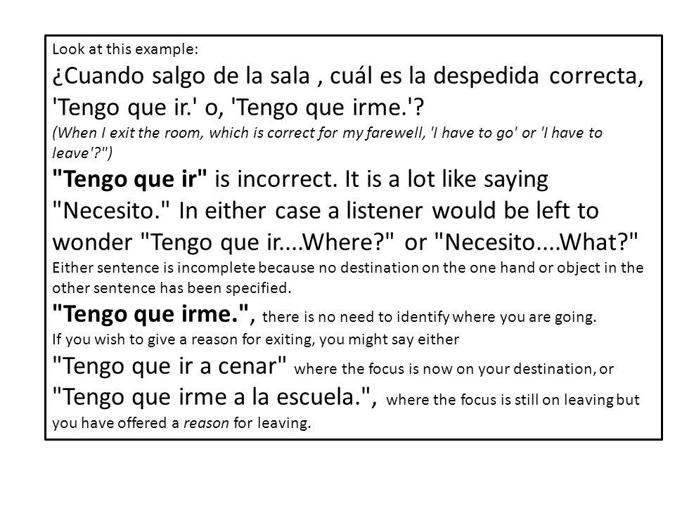 Look at this example: ¿Cuando salgo de la sala, cuál es la despedida correcta, Tengo que ir. o, Tengo que irme. .