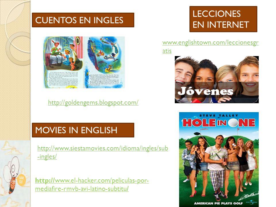 http://goldengems.blogspot.com/ www.englishtown.com/leccionesgr atis http://www.el-hacker.com/peliculas-por- mediafire-rmvb-avi-latino-subtitu/ http://www.siestamovies.com/idioma/ingles/sub -ingles/ CUENTOS EN INGLES MOVIES IN ENGLISH LECCIONES EN INTERNET