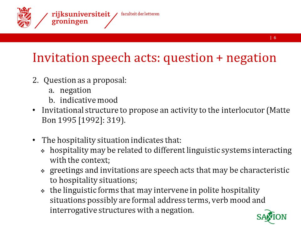 | faculteit der letteren Invitation speech acts: question + negation 2.Question as a proposal: a.negation b.indicative mood Invitational structure to propose an activity to the interlocutor (Matte Bon 1995 [1992]: 319).
