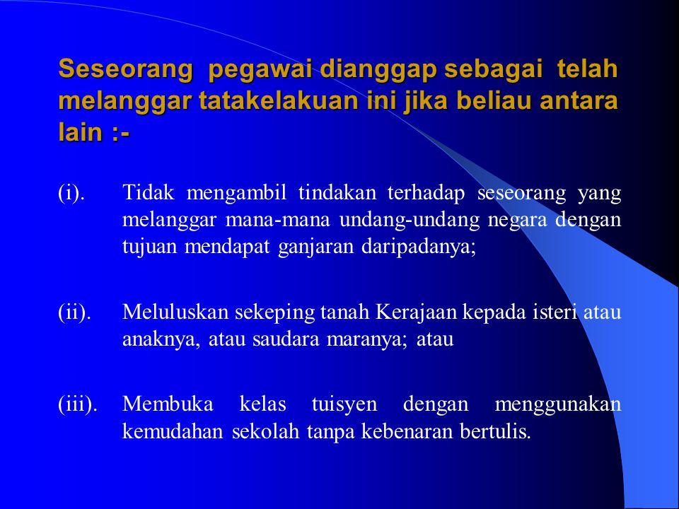 4 (2)(c) Seseorang pegawai tidak boleh berkelakuan dengan apa-apa cara yang mungkin menyebabkan syak yang munasabah bahawa :- (i).Dia telah membiarkan