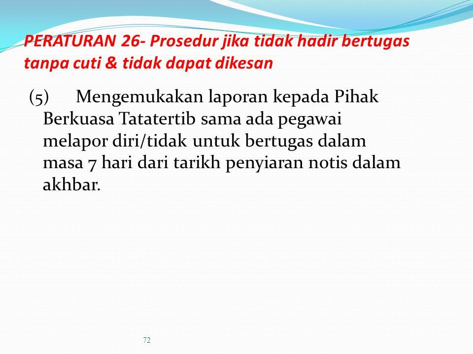 PERATURAN 26-Prosedur jika tidak hadir bertugas tanpa cuti & tidak dapat dikesan (1) Ketua Jabatan hendaklah mengarahkan pegawai balik melapor diri be