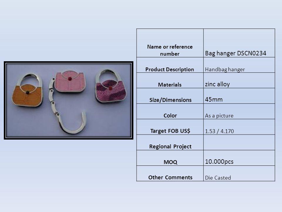 Name or reference number Bag Hanger, DSCN0218 Product Description Handbag hanger with a bag design shape Materials zinc alloy Size/Dimensions 45mm Color As a picture Target FOB US$ 1,60/4.334 Regional Project MOQ 10.000pcs Other Comments Die Casted