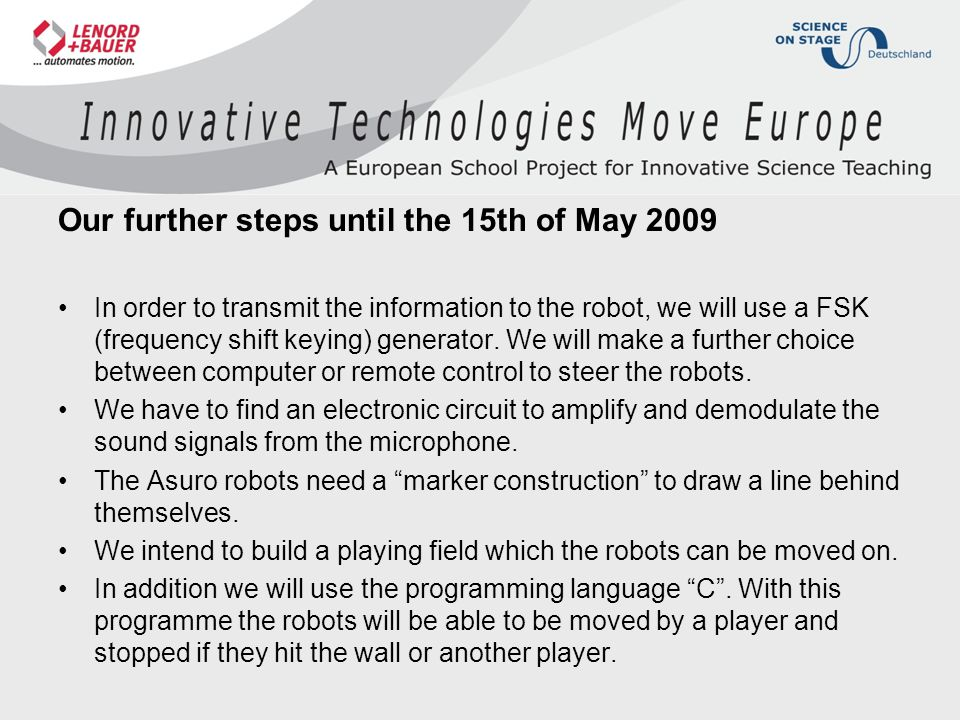 Our further steps until the 15th of May 2009 In order to transmit the information to the robot, we will use a FSK (frequency shift keying) generator.