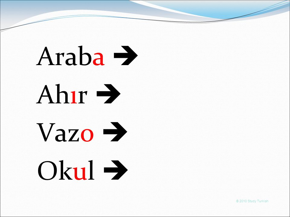 © 2010 Study Turkish Araba  Ahır  Vazo  Okul 