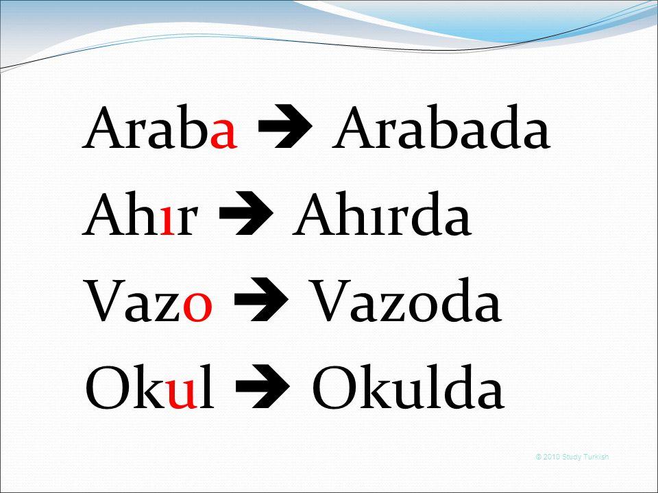 © 2010 Study Turkish Araba  Arabada Ahır  Ahırda Vazo  Vazoda Okul  Okulda