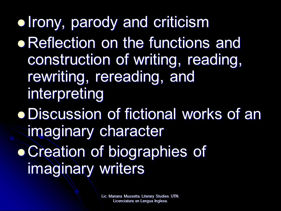Irony, parody and criticism Irony, parody and criticism Reflection on the functions and construction of writing, reading, rewriting, rereading, and in