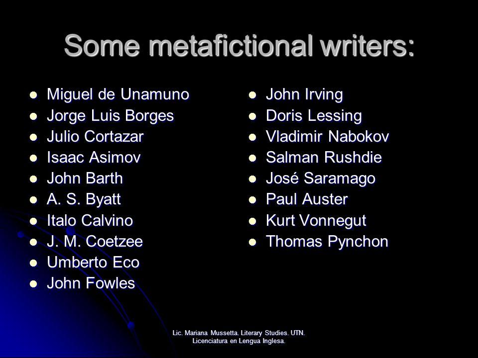 Some metafictional writers: Miguel de Unamuno Miguel de Unamuno Jorge Luis Borges Jorge Luis Borges Julio Cortazar Julio Cortazar Isaac Asimov Isaac A