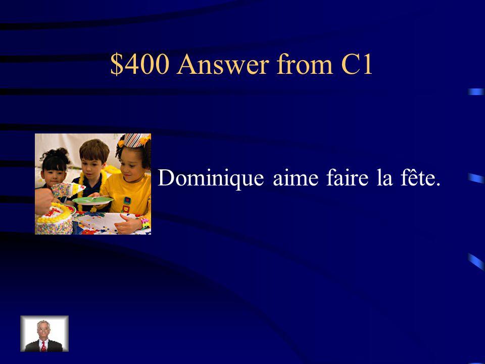 $400 Question from C1 Choose the caption that fits the picture a.De temps en temps, nous dansons. b.Dominique aime faire la fête. c.Nous adorons aller
