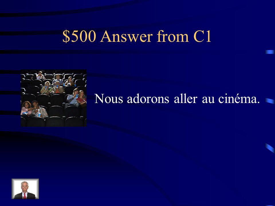 $500 Question from C1 Choose the caption that fits the picture a.Ils jouent souvent aux échecs. b.Tu aimes aller à la piscine? c.Nous adorons aller au