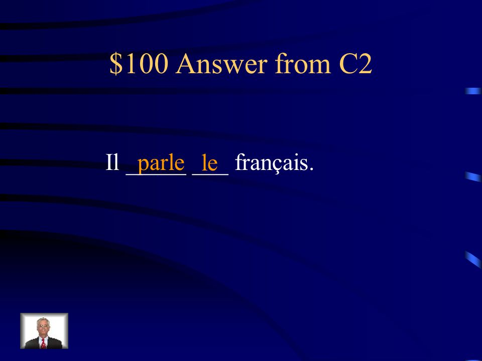 $100 Question from C2 Conjugate the verb in parenthesis and fill in the blank with the appropriate definite article. Il ________ __ français. ( parler