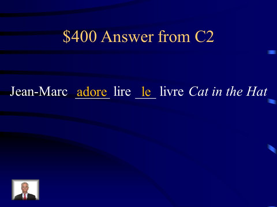 $400 Question from C2 Jean-Marc ________ lire ___ livre Cat in the Hat. ( adorer ) Conjugate the verb in parenthesis and fill in the blank with the ap