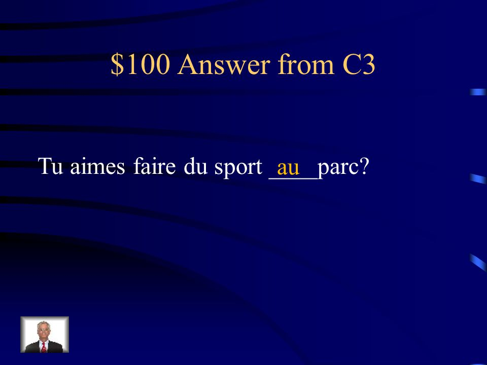 $100 Question from C3 Fill in the blank using the contraction with à Tu aimes faire du sport _________ parc