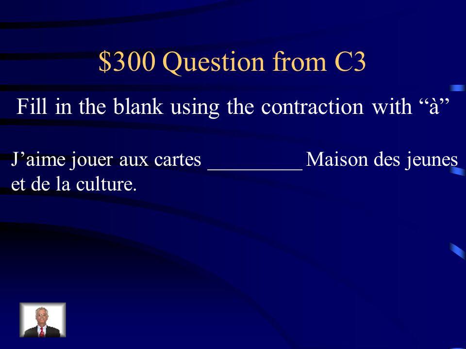 $200 Answer from C3 Vous aimez faire les magasins ___ centre commercial?au