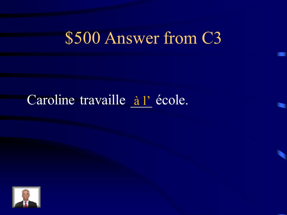 $500 Question from C3 Caroline travaille _________ école.