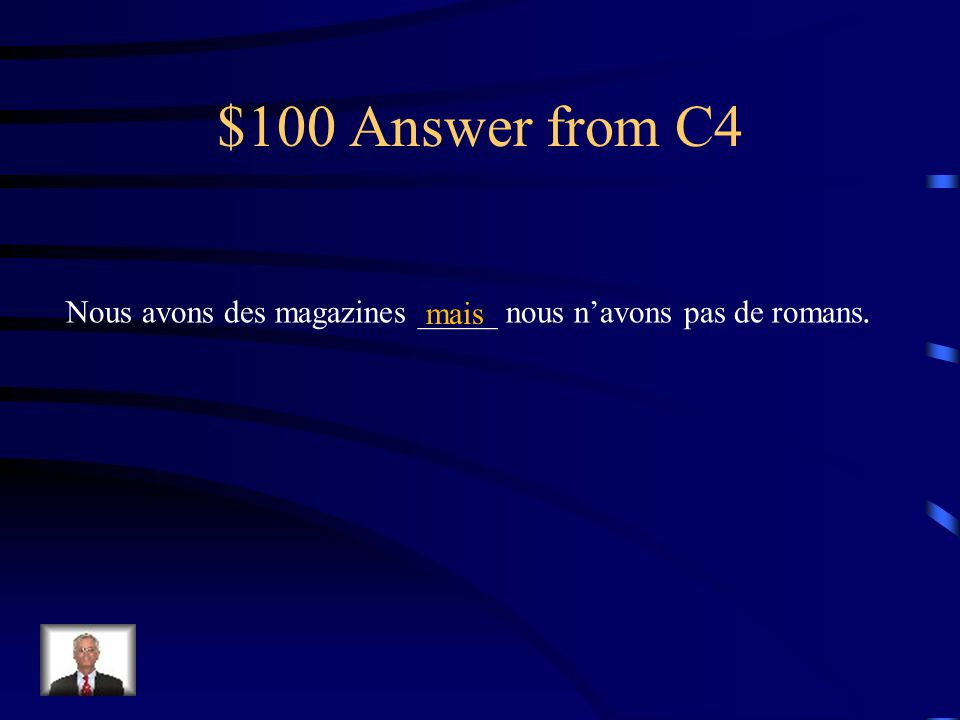$100 Question from C4 Fill in the blank with the appropriate conjunction: et / mais / ou Nous avons des magazines _____ nous n'avons pas de romans.
