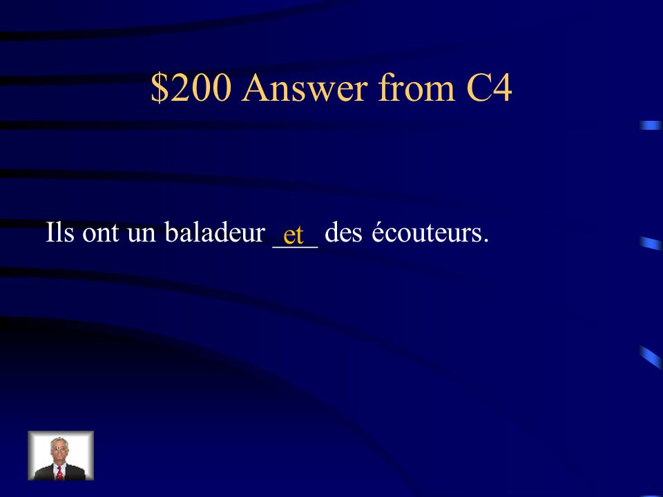 $200 Question from C4 Ils ont un baladeur _____ des écouteurs. Fill in the blank with the appropriate conjunction: et / mais / ou