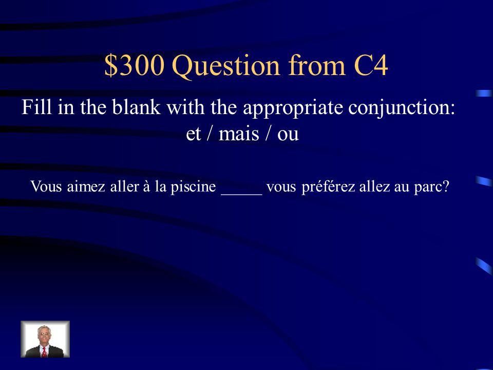 $200 Answer from C4 Ils ont un baladeur ___ des écouteurs. et