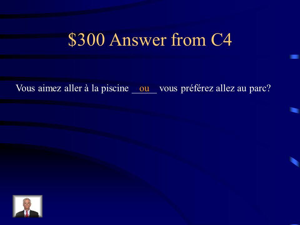 $300 Question from C4 Vous aimez aller à la piscine _____ vous préférez allez au parc? Fill in the blank with the appropriate conjunction: et / mais /