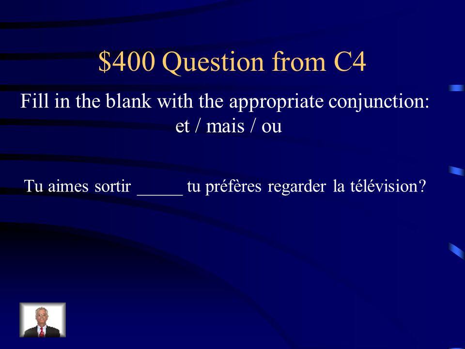 $300 Answer from C4 ouVous aimez aller à la piscine _____ vous préférez allez au parc?