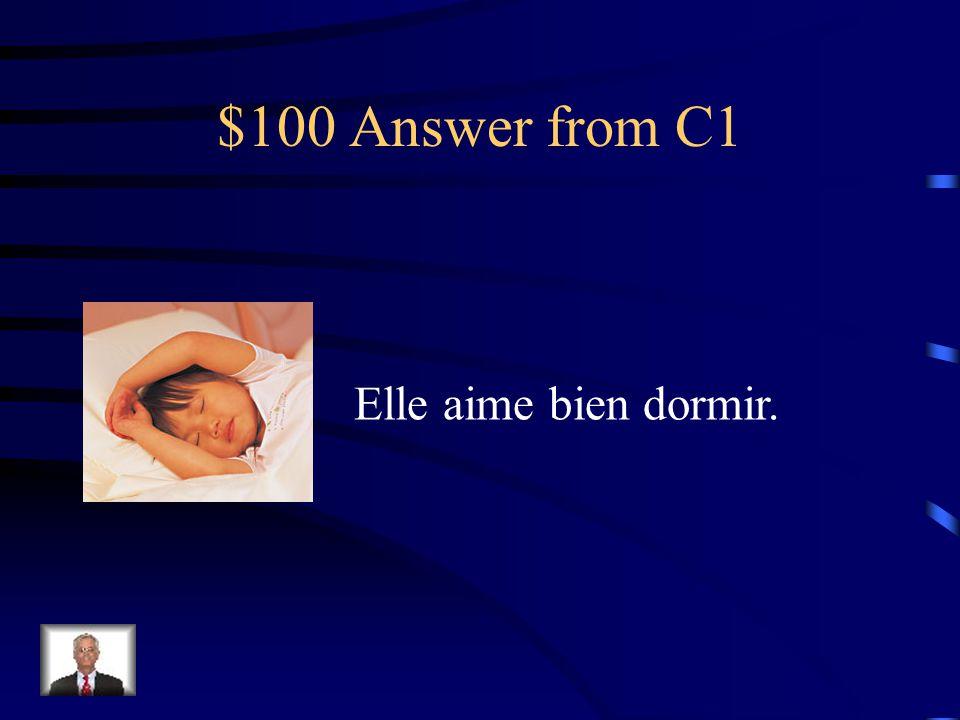 $100 Question from C1 Choose the caption that fits the picture a.J'adore la glace! b.Elle aime bien dormir. c.Tu aimes les frites?