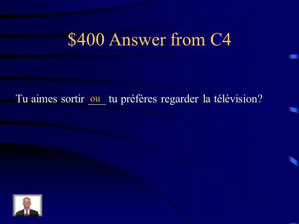 $400 Question from C4 Tu aimes sortir _____ tu préfères regarder la télévision? Fill in the blank with the appropriate conjunction: et / mais / ou