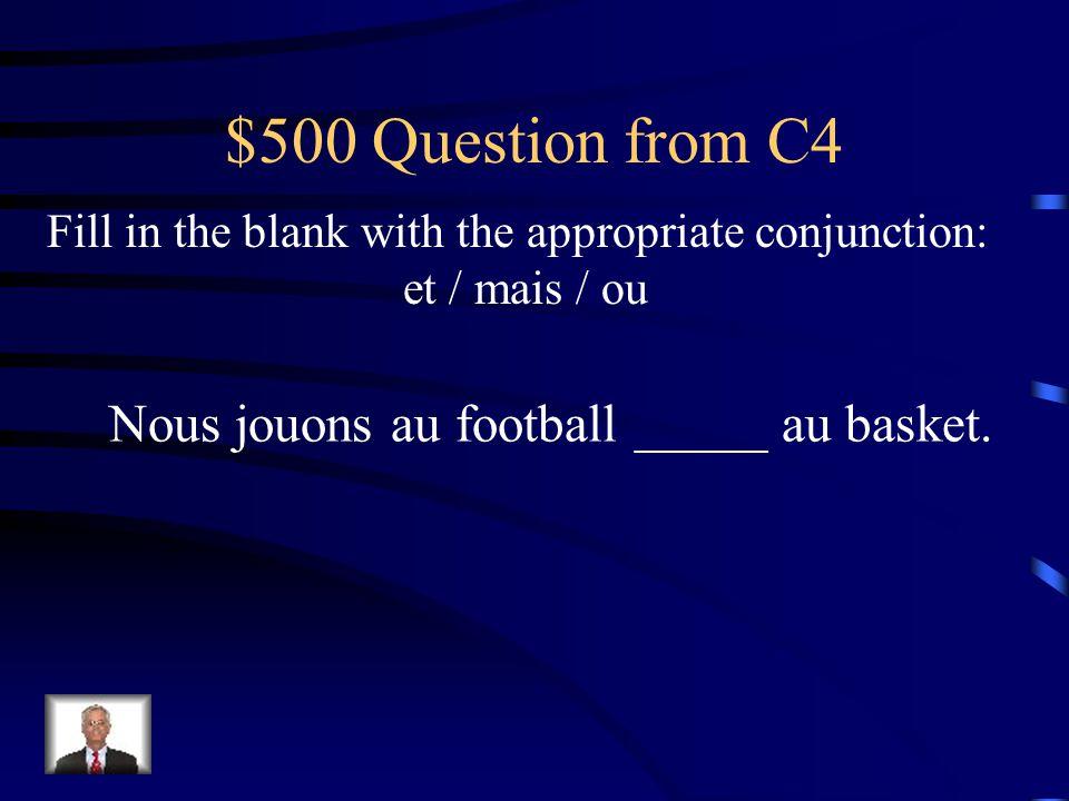 $400 Answer from C4 ou Tu aimes sortir ___ tu préfères regarder la télévision?