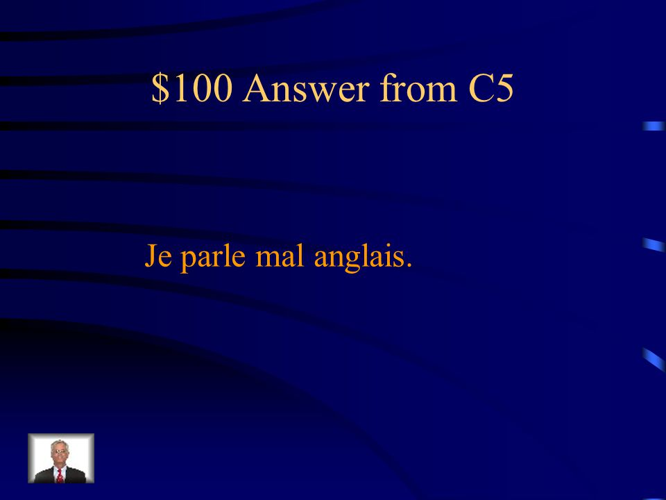 $100 Question from C5 Translate the following sentence in French. I speak English badly.