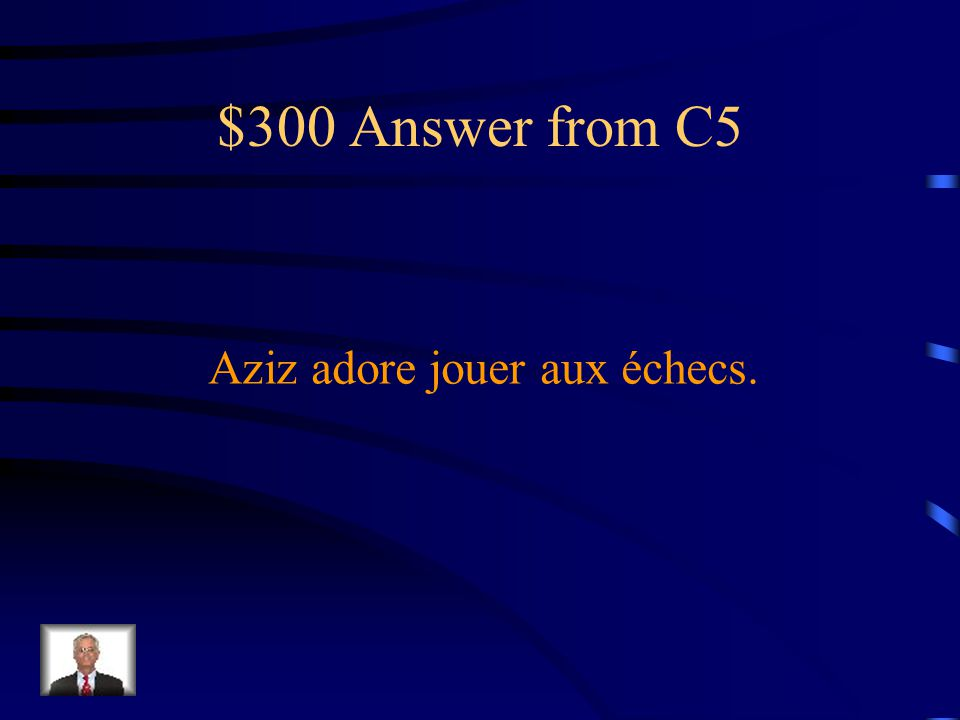 $300 Question from C5 Aziz loves to play chess. Translate the following sentence in French.