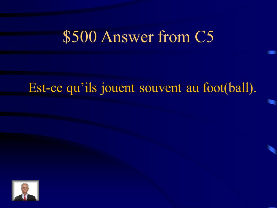 $500 Question from C5 Do they play soccer often? Translate the following sentence in French.