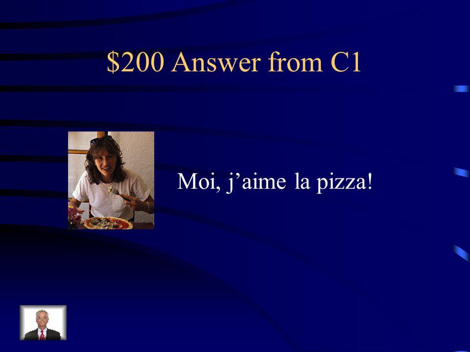 $200 Question from C1 Choose the caption that fits the picture a.Moi, j'aime la pizza! b.Tu n'aimes pas lire? c.J'aime les vacances.