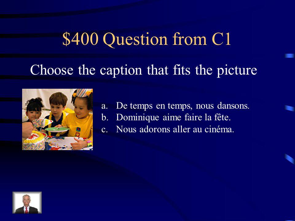 $300 Answer from C1 Vous aimez faire les magasins?