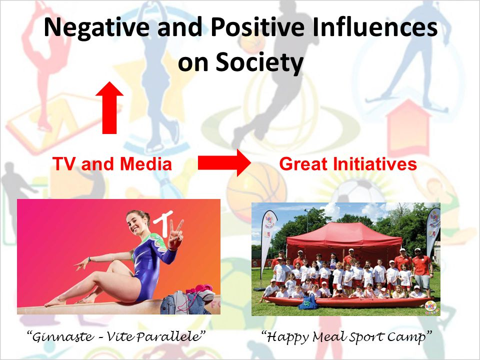 Negative and Positive Influences on Society TV and Media Ginnaste – Vite Parallele Great Initiatives Happy Meal Sport Camp