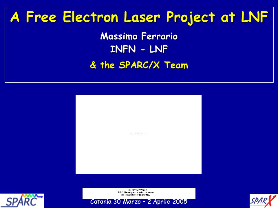 1 A Free Electron Laser Project at LNF Massimo Ferrario INFN - LNF & the SPARC/X Team Catania 30 Marzo – 2 Aprile 2005