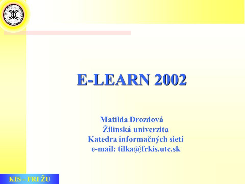 KIS – FRI ŽU E-LEARN 2002 Matilda Drozdová Žilinská univerzita Katedra informačných sietí e-mail: tilka@frkis.utc.sk