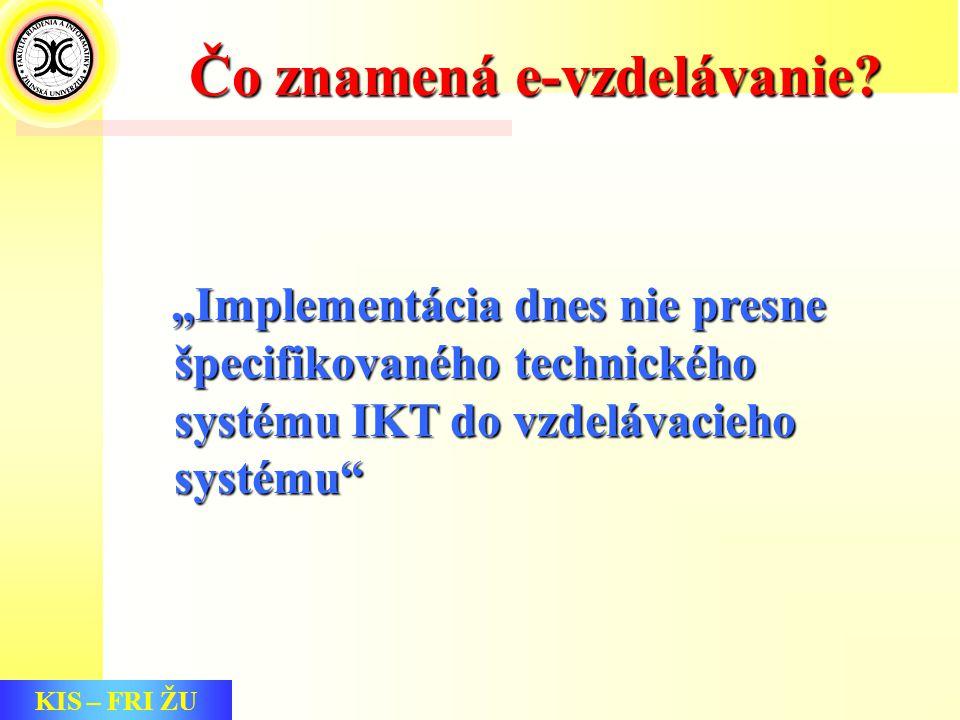 KIS – FRI ŽU Čo znamená e-vzdelávanie.