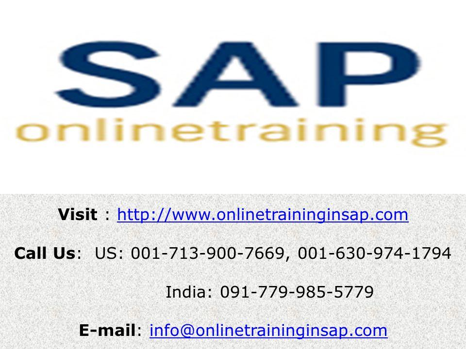 Visit : http://www.onlinetraininginsap.comhttp://www.onlinetraininginsap.com Call Us: US: 001-713-900-7669, 001-630-974-1794 India: 091-779-985-5779 E