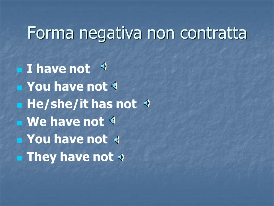 Forma affermativa contratta I've You've He's/ she's/ it's We've You've They've