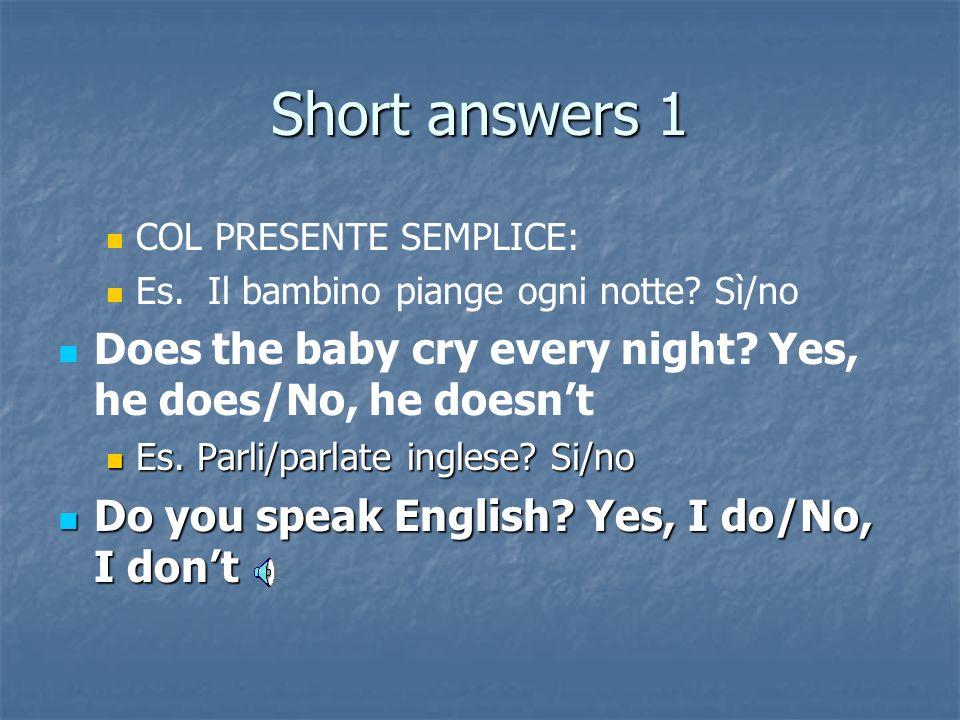 Presente semplice Si alza presto = He gets up early Abita a Oxford = She lives in Oxford La lezione termina alle 10 = The lesson finishes at ten Va a