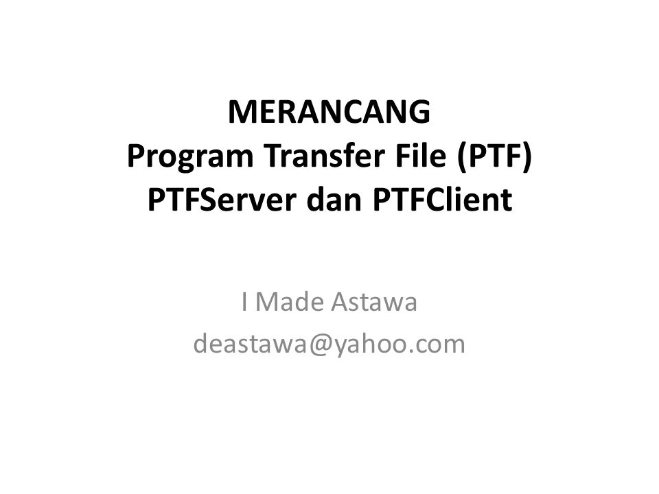 MERANCANG Program Transfer File (PTF) PTFServer dan PTFClient I Made Astawa
