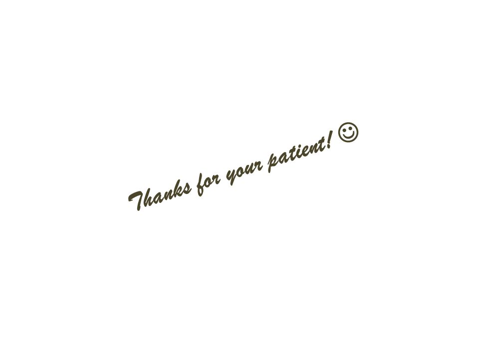 Thanks for your patient!