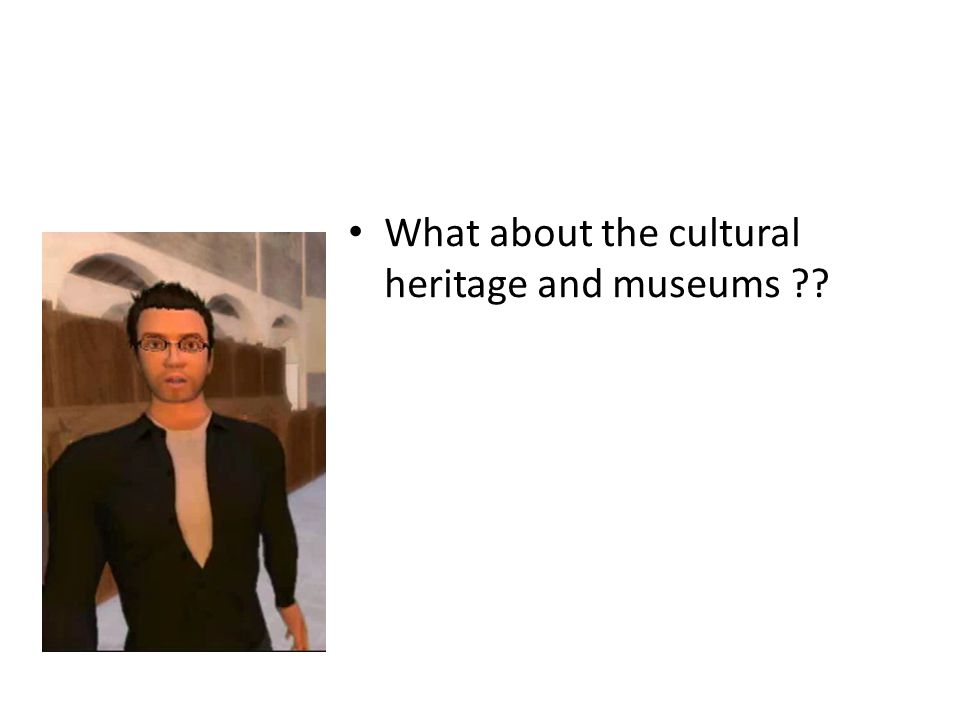 What about the cultural heritage and museums ??