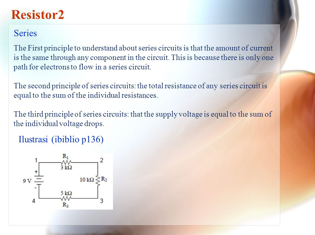 Series Resistor2 The First principle to understand about series circuits is that the amount of current is the same through any component in the circui